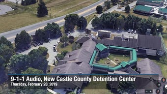 Audio was released from an incident in the New Castle County Detention Center in February that injured five people.  New Castle County redacted the name of the caller to protect their identity.  Images courtesy of Google Earth.  3/20/19
