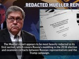 The Mueller report appears to be most heavily redacted in its first section, which covers Russia's meddling in the 2016 election and examines contacts between Russian representatives and the Trump campaign. (April 18)