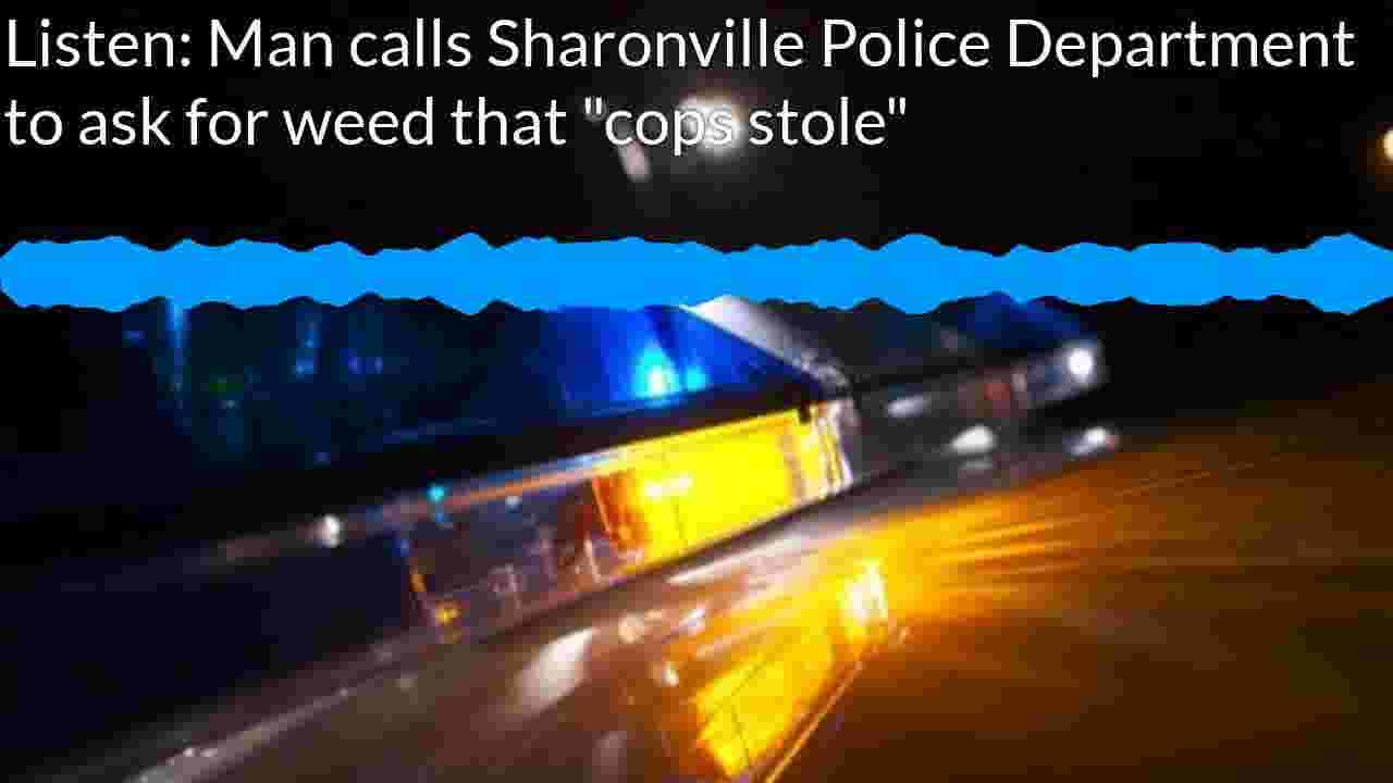 Listen: Man calls Sharonville Police Department to complain that officers stole his weed