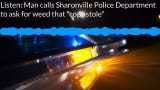 The Sharonville Police Department received a complaint from a man who alleged two officers stole his weed, mistakenly thinking marijuana is legal